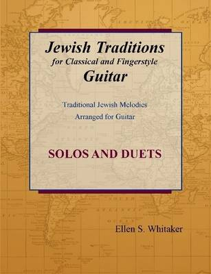Jewish Traditions for Classical and Fingerstyle Guitar by Ellen S. Whitaker