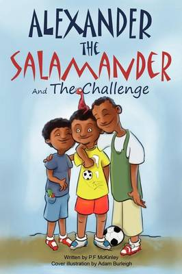 Alexander the Salamander and The Challenge by P.F. McKinley