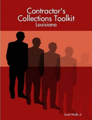 Contractor's Collections Toolkit - Louisiana by Attorney Scott Wolfe Jr. Jr.