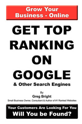 Get Top Ranking On Google And Other Search Engines by Greg Bright