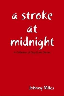 A Stroke At Midnight by Johnny Miles