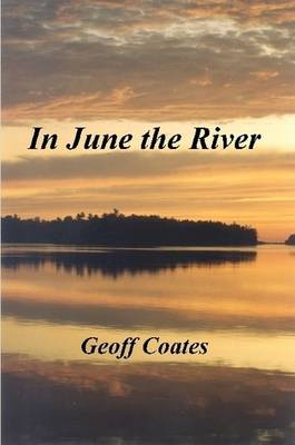 In June the River by Geoff Coates