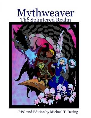 Mythweaver: The Splintered Realm 2nd Edition by Michael Desing