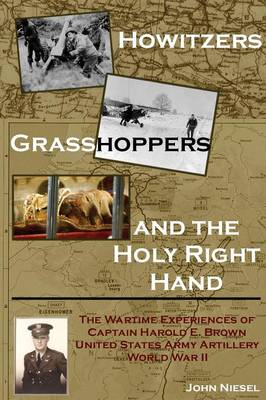 Howitzers, Grasshoppers, and the Holy Right Hand by John Niesel