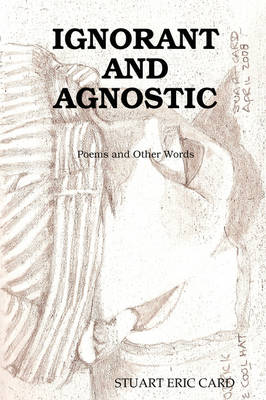 Ignorant and Agnostic by STUART CARD