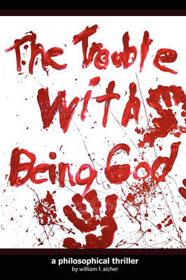 The Trouble With Being God by William Aicher