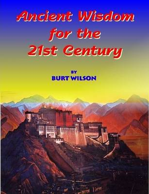 Ancient Wisdom for the 21st Century by Burt Wilson