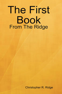 The First Book: From The Ridge by Christopher R. Ridge