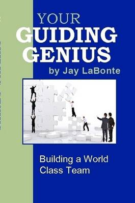 Your Guiding Genius: Building a World Class Team by Jay LaBonte