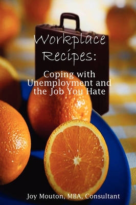 Workplace Recipes: Coping with Unemployment and the Job You Hate by Joy Mouton