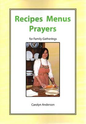 Recipes Menus Prayers for Family Gatherings by Carolyn Anderson