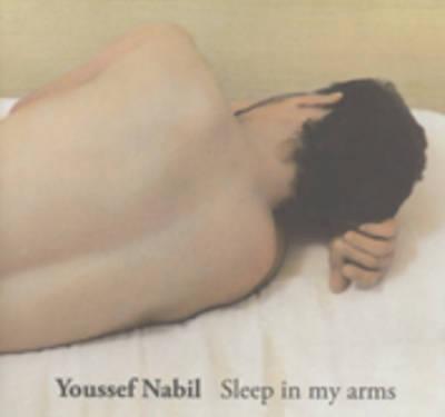 Youssef Nabil Sleep in My Arms by Tracey Emin, Njami Simon, Michael D. Stevenson