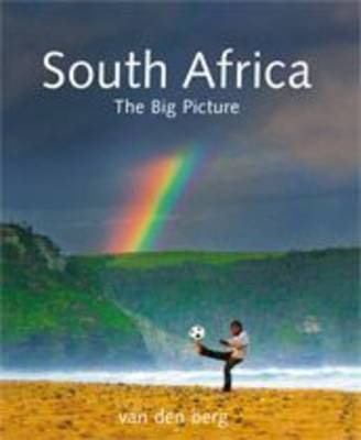 South Africa: The Big Picture by Ingrid Van den Berg, Heinrich Van den Berg, Philip van den Berg