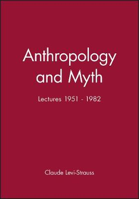 Anthropology and Myth Lectures 1951 - 1982 by Claude Levi-Strauss