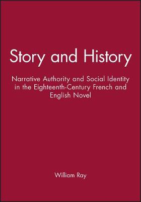 Story and History Narrative, Authority and Social Identity in the Eighteenth Century French and English Novel by William Ray