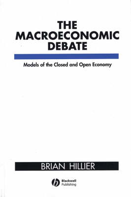 The Macroeconomic Debate Models of the Closed and Open Economy by Brian Hillier