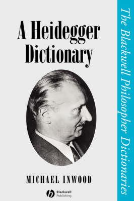 A Heidegger Dictionary by Michael Inwood