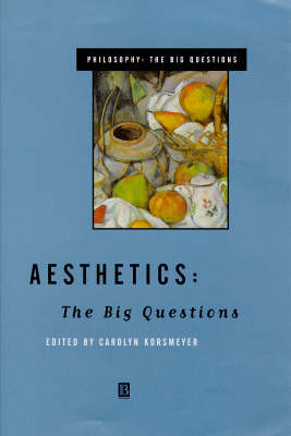 Aesthetics The Big Questions by Carolyn Korsmeyer