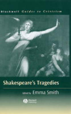 Shakespeare's Tragedies A Guide to Criticism by Emma Smith