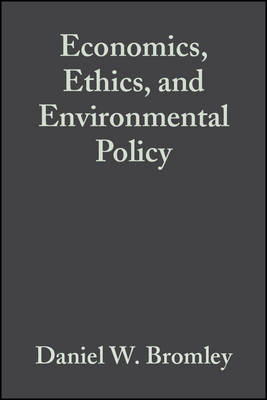 Economics, Ethics and Environmental Policy - Contested Choices by Daniel W. Bromley