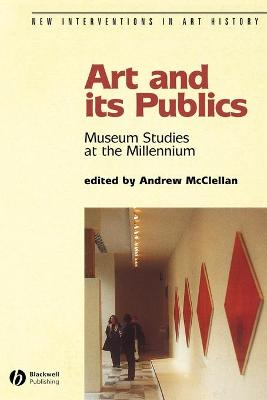 Art and Its Publics Museum Studies at the Millennium by Andrew McClellan
