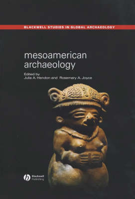 Mesoamerican Archaeology Theory and Practice by Julia A. (Gettysburg College, USA) Hendon