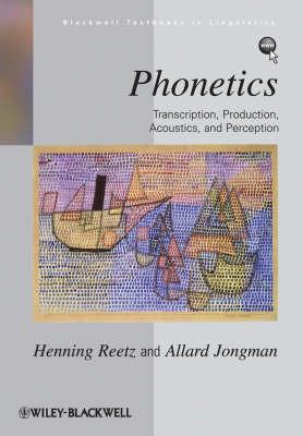 Phonetics Transcription, Production, Acoustics, and Perception by Henning Reetz, Allard Jongman