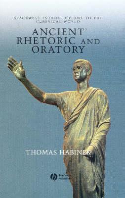 Ancient Rhetoric and Oratory by Thomas N. Habinek