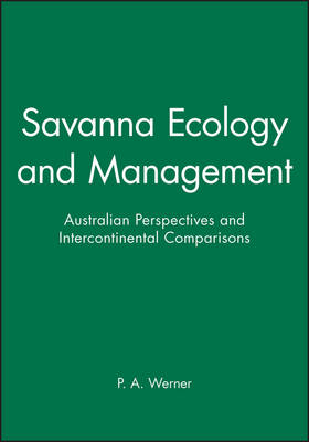 Savanna Ecology and Management Australian Perspectives and Intercontinental Comparisons by P. A. Werner