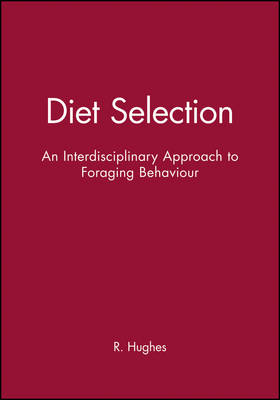Diet Selection An Interdisciplinary Approach to Foraging Behaviour by R. Hughes