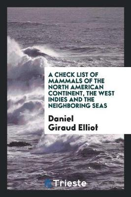 A Check List of Mammals of the North American Continent, the West Indies and the Neighboring Seas by Daniel Giraud Elliot