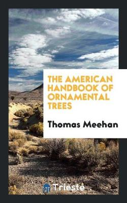 The American Handbook of Ornamental Trees by Thomas Meehan
