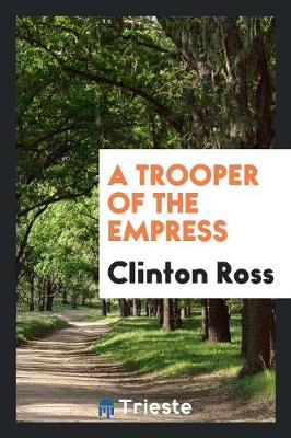 A Trooper of the Empress by Clinton Ross