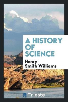 A History of Science by Henry Smith Williams