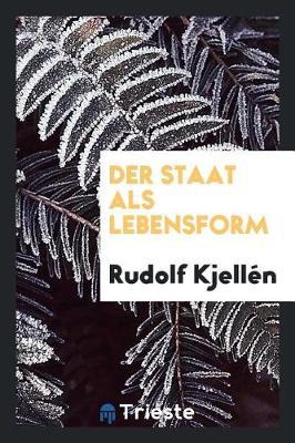 Der Staat ALS Lebensform by Rudolf Kjellen