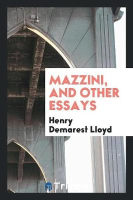 Mazzini, and Other Essays by Henry Demarest Lloyd