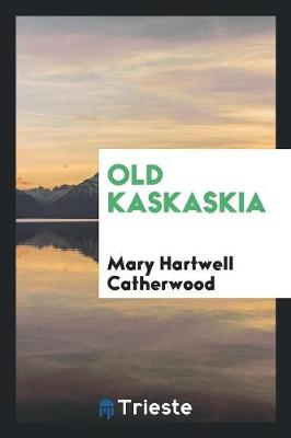Old Kaskaskia by Mary Hartwell Catherwood