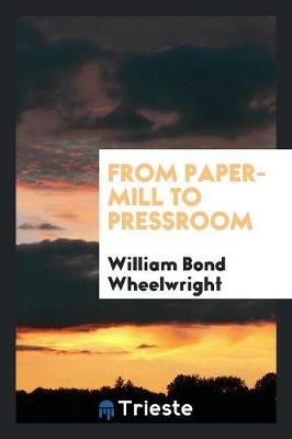 From Paper-Mill to Pressroom by William Bond Wheelwright