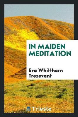 In Maiden Meditation by Eva Whitthorn Trezevant