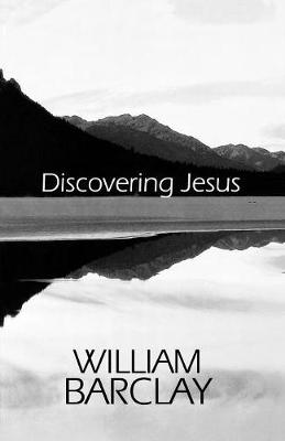 Discovering Jesus by William Barclay