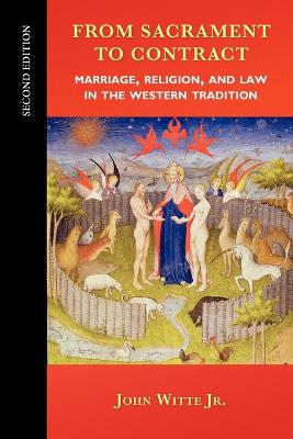 From Sacrament to Contract, Second Edition Marriage, Religion, and Law in the Western Tradition by John, Jr. Witte