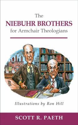 The Niebuhr Brothers for Armchair Theologians by Scott R. Paeth