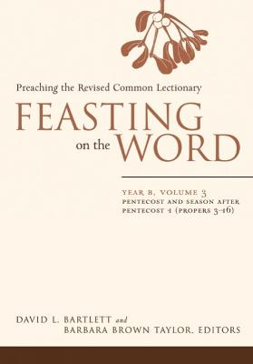 Feasting on the Word Pentecost and Season After Pentecost 1 (Propers 3-16) by David L. Bartlett