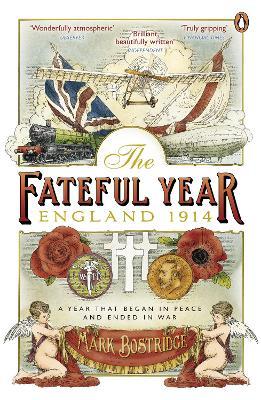 The Fateful Year England 1914 by Mark Bostridge