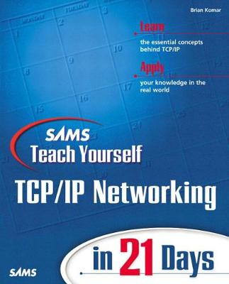 Sams Teach Yourself TCP/IP Networking in 21 Days by Brian Komar