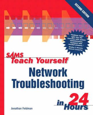Sams Teach Yourself Network Troubleshooting in 24 Hours by Jonathan Feldman