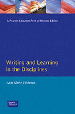 Writing and Learning in the Disciplines by Ann Merle Feldman