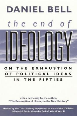 The End of Ideology On the Exhaustion of Political Ideas in the Fifties, with The Resumption of History in the New Century by Daniel Bell