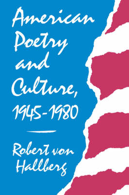 American Poetry and Culture, 1945-80 by Robert Von Hallberg