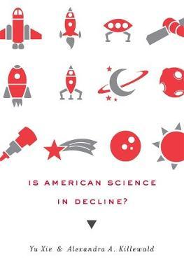 Is American Science in Decline? by Yu Xie, Alexandra A. Killewald
